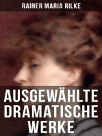 Ausgewählte dramatische Werke von Rainer Maria Rilke