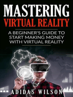 Mastering Virtual Reality: A Beginner's Guide To Start Making Money With Virtual Reality