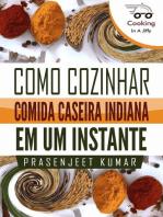 Como Cozinhar Comida Caseira Indiana em um Instante