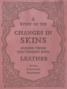 A Study of the Changes in Skins During Their Conversion into Leather