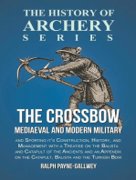 The Crossbow - Mediaeval and Modern Military and Sporting it's Construction, History, and Management: With a Treatise on the Balista and Catapult of the Ancients and an Appendix on the Catapult, Balista and the Turkish Bow