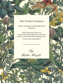 The Perfect Garden - How to Keep it Beautiful and Fruitful - With Practical Hints on Economical Management and the Culture of all the Principal Flowers, Fruits and Vegetables