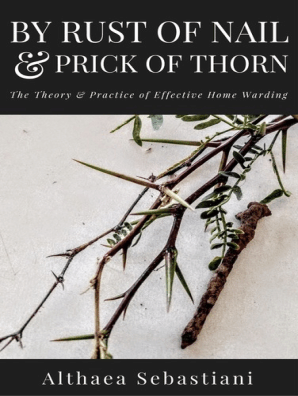By Rust of Nail & Prick of Thorn: The Theory & Practice of Effective Home  Warding by Althaea Sebastiani - Read Online
