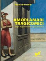 Amori Amari Tragicomici: Dagli appunti di uno psicanalista