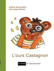 L'ours Castagnon: Les contes de Valérie Bonenfant