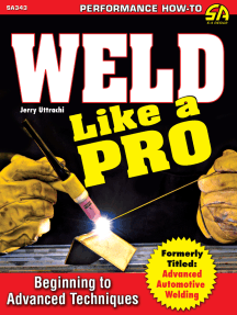 Weld Like a Pro: Beginning to Advanced Techniques