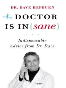 The Doctor is In(sane): Indispensable Advice from Dr. Dave