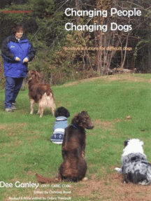 CHANGING PEOPLE CHANGING DOGS: POSITIVE SOLUTIONS FOR DIFFICULT DOGS, REVISED