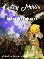 Cathy Merlin - 5. Métamorphoses