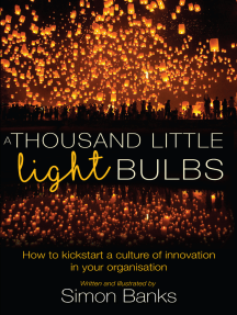 A Thousand Little Lightbulbs: How to Kickstart a Culture of Innovation in Your Organisation