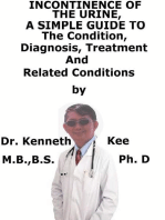 Incontinence of The Urine, A Simple Guide To The Condition, Diagnosis, Treatment And Related Conditions