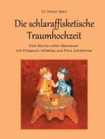 Die schlaraffisketische Traumhochzeit - Eine Woche voller Abenteuer mit Prinzessin Athletika und Prinz Schlemmer