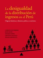 La desigualdad de la distribución de ingresos en el Perú: Orígenes históricos y dinámica política y económica