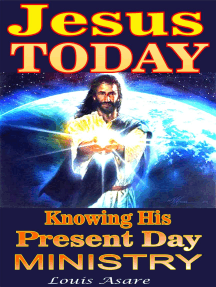 Jesus Today Knowing His Present Day Ministry