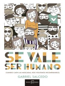 Se vale ser humano: Cuando caen las máscaras, nos volvemos incomparables