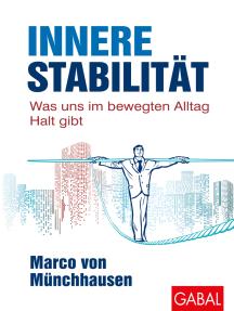 Innere Stabilität: Was uns im bewegten Alltag Halt gibt