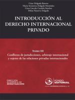 Introducción al derecho internacional privado: Tomo III: Conflictos de jurisdicciones, arbitraje internacional y sujetos de las relaciones privadas internacionales