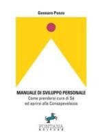 Manuale di sviluppo personale - Come prendersi cura di Sè ed aprirsi alla Consapevolezza