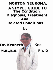 Morton Neuroma, A Simple Guide To The Condition, Diagnosis, Treatment And Related Conditions