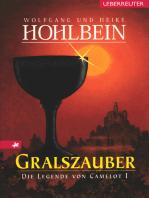 Die Legende von Camelot - Gralszauber (Bd. 1)