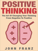 POSITIVE THINKING - The Art of Changing Your Thinking From Negative to Positive