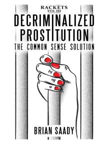 Decriminalized Prostitution: The Common Sense Solution: Rackets, #3
