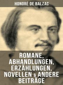 Honoré de Balzac: Romane, Abhandlungen, Erzählungen, Novellen & andere Beiträge: Katharina von Medici + Verlorene Illusionen + Glanz und Elend der Kurtisanen + Vater Goriot