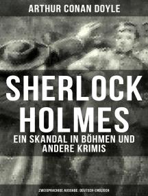 Sherlock Holmes: Ein Skandal in Böhmen und andere Krimis (Zweisprachige Ausgabe: Deutsch-Englisch)