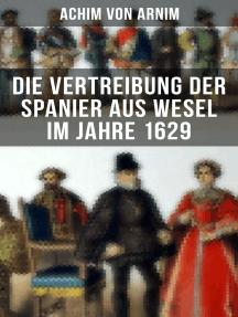 Die Vertreibung der Spanier aus Wesel im Jahre 1629: Schauspiel in drei Handlungen
