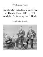 Preußische Zündnadelgewehre in Deutschland 1861 - 1871 und die Aptierung nach Beck