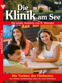 Die Klinik am See 2 – Arztroman: Die Tochter des Chefarztes