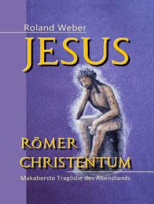 Jesus Römer Christentum: Makaberste Tragödie des Abendlands