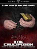 The Crucifixion (A Tadhg Sullivan Mystery, book 3)