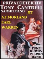 Privatdetektiv Tony Cantrell Sammelband #7 - Fünf Krimis in einem Band