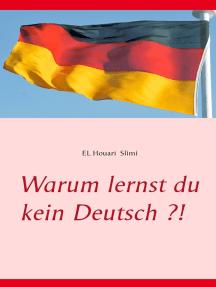 Warum lernst du kein Deutsch ?!