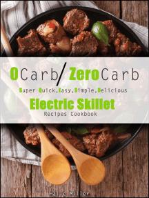 0 Carb/Zero Carb Super Quick, Easy, Simple, Delicious Electric Skillet Recipes Cookbook