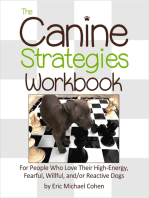 The Canine Strategies Workbook : For People Who Love Their High - Energy, Fearful, Willful and / or Reactive Dogs