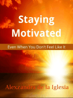 """Staying Motivated - Even When You Don't Feel Like It"""
