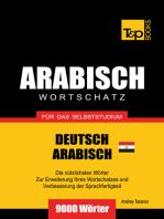 Wortschatz Deutsch: Ägyptisch-Arabisch für das Selbststudium - 9000 Wörter