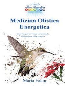 Medicina Olistica Energetica: Guarire percorrendo una strada alternativa alla scienza