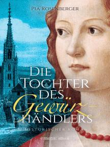 Die Tochter des Gewürzhändlers: Historischer Roman