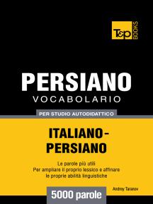 Vocabolario Italiano-Persiano per studio autodidattico: 5000 parole