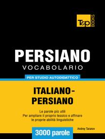 Vocabolario Italiano-Persiano per studio autodidattico: 3000 parole