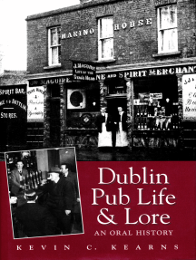 Dublin Pub Life and Lore – An Oral History of Dublin's Traditional Irish Pubs: The Recollections of Dublin's Publicans, Barmen and 'Regulars'