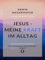 Jesus – Meine Kraft im Alltag