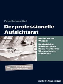 Der professionelle Aufsichtsrat: Prüfen Sie Ihr Wissen! Das betriebswirtschaftliche Know-how für Ihre Überwachungskompetenz