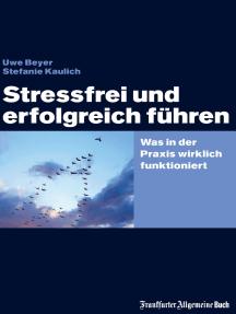 Stressfrei und erfolgreich führen: Was in der Praxis wirklich funktioniert