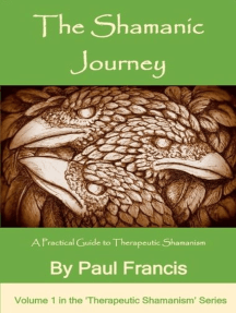 The Shamanic Journey: A Practical Guide to Therapeutic Shamanism: The 'Therapeutic Shamanism' series., #1