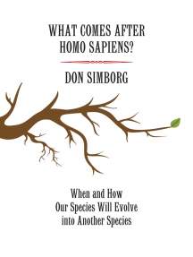 What Comes After Homo Sapiens?: When and How Our Species Will Evolve Into Another Species