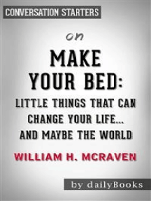 Make Your Bed: Little Things That Can Change Your Life...And Maybe the World by William H. McRaven | Conversation Starters